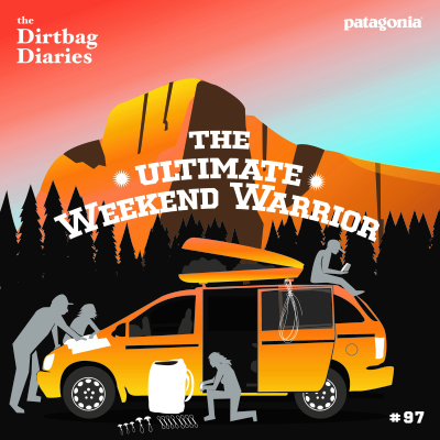 Dirtbag Diaries Podcast: The Ultimate Weekend Warrior